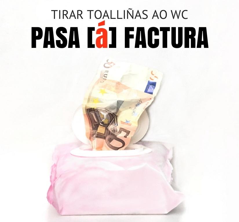 """Cartel da campaña """"Tirar toalliñas ao WC PASA [á] FACTURA. As toalliñas á PAPELEIRA!"""""""